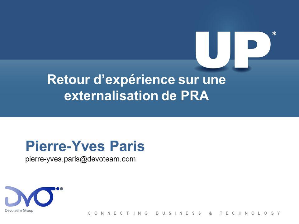 C O N N E C T I N G B U S I N E S S & T E C H N O L O G Y Pierre-Yves Paris pierre-yves.paris@devoteam.com Retour dexpérience sur une externalisation de PRA
