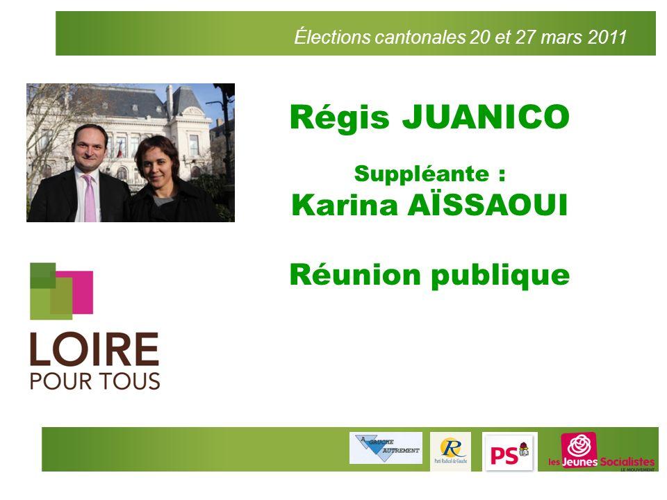 Élections cantonales 20 et 27 mars 2011 Régis JUANICO Suppléante : Karina AÏSSAOUI Réunion publique