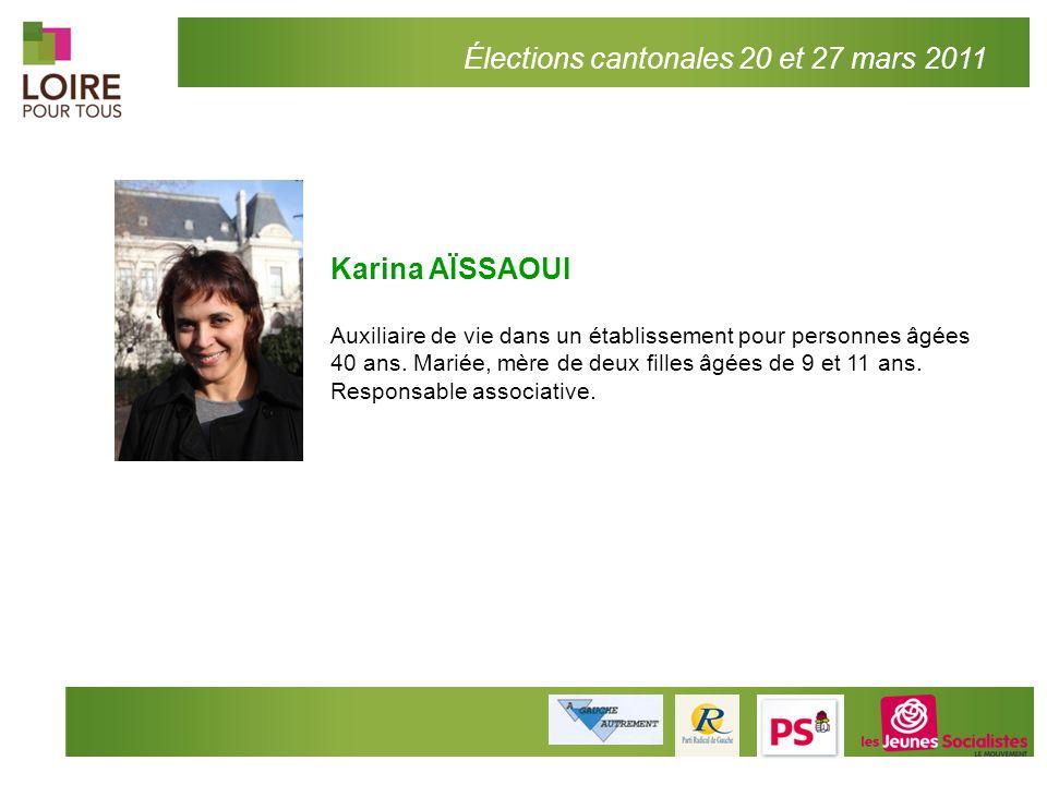 2 Élections cantonales 20 et 27 mars 2011 Karina AÏSSAOUI Auxiliaire de vie dans un établissement pour personnes âgées 40 ans. Mariée, mère de deux fi