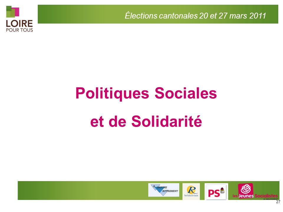 Élections cantonales 20 et 27 mars 2011 Politiques Sociales et de Solidarité 27