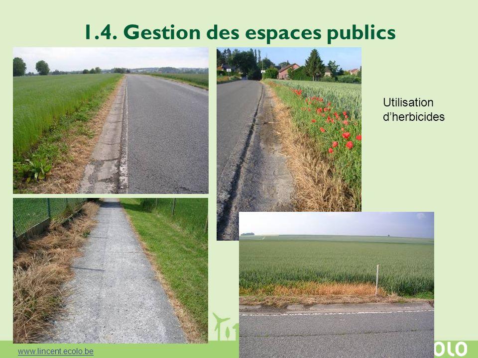 1.4. Gestion des espaces publics Utilisation dherbicides www.lincent.ecolo.be