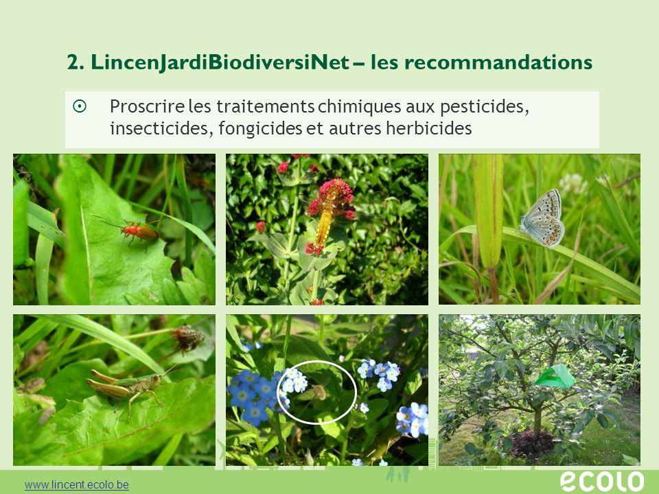 2. LincenJardiBiodiversiNet – les recommandations Proscrire les traitements chimiques aux pesticides, insecticides, fongicides et autres herbicides ww