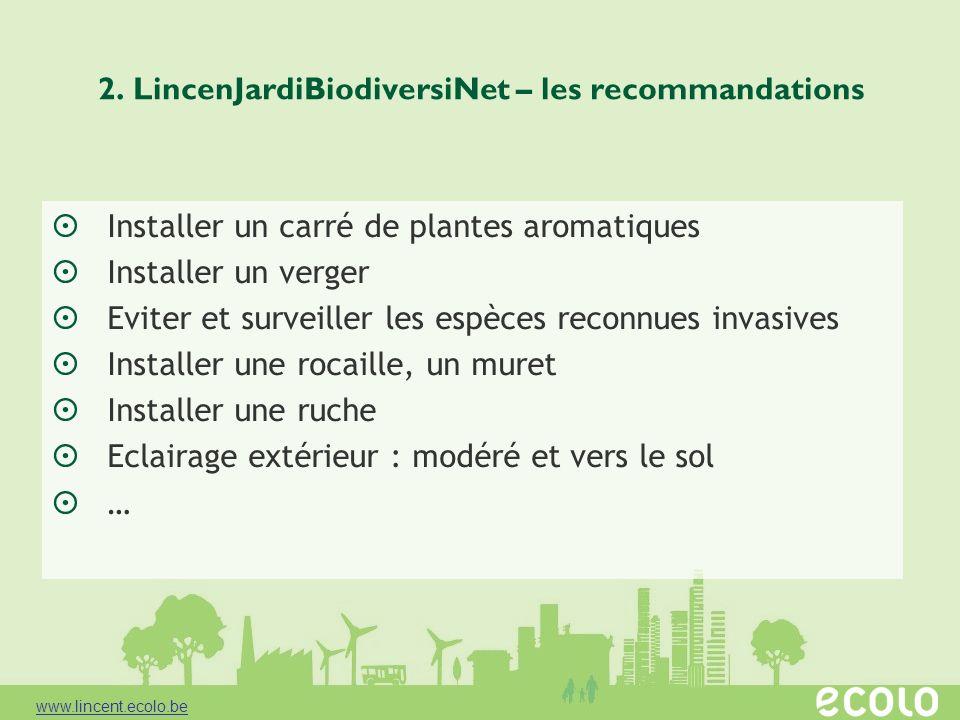 2. LincenJardiBiodiversiNet – les recommandations Installer un carré de plantes aromatiques Installer un verger Eviter et surveiller les espèces recon