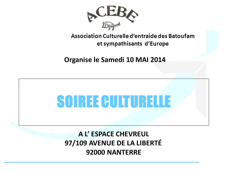 SOIREE CULTURELLE Organise le Samedi 10 MAI 2014 A L ESPACE CHEVREUL 97/109 AVENUE DE LA LIBERTÉ 92000 NANTERRE Association Culturelle dentraide des B