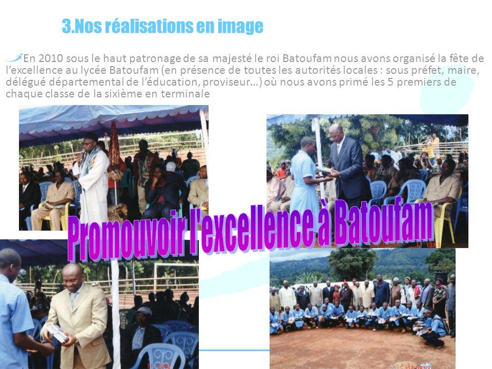 En 2010 sous le haut patronage de sa majesté le roi Batoufam nous avons organisé la fête de lexcellence au lycée Batoufam (en présence de toutes les a