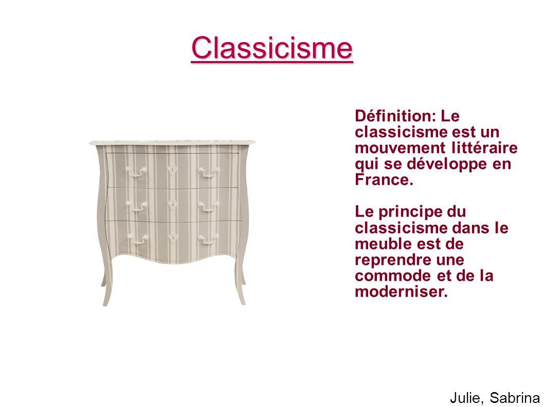 Classicisme Définition: Le classicisme est un mouvement littéraire qui se développe en France. Le principe du classicisme dans le meuble est de repren