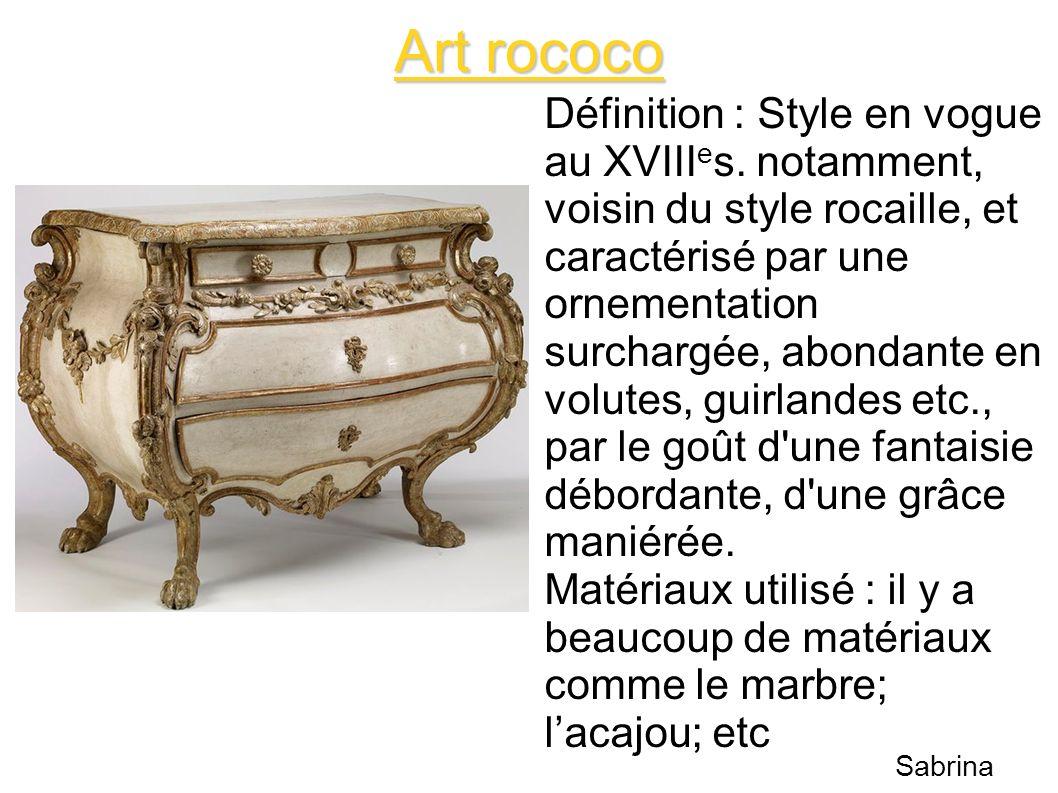 Art rococo Définition : Style en vogue au XVIII e s. notamment, voisin du style rocaille, et caractérisé par une ornementation surchargée, abondante e