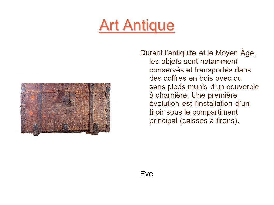 Art Antique Durant l'antiquité et le Moyen Âge, les objets sont notamment conservés et transportés dans des coffres en bois avec ou sans pieds munis d