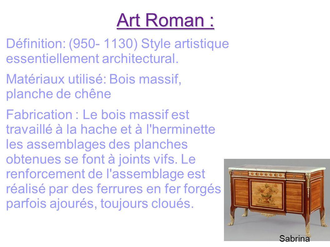 Art Roman : Définition: (950- 1130) Style artistique essentiellement architectural. Matériaux utilisé: Bois massif, planche de chêne Fabrication : Le
