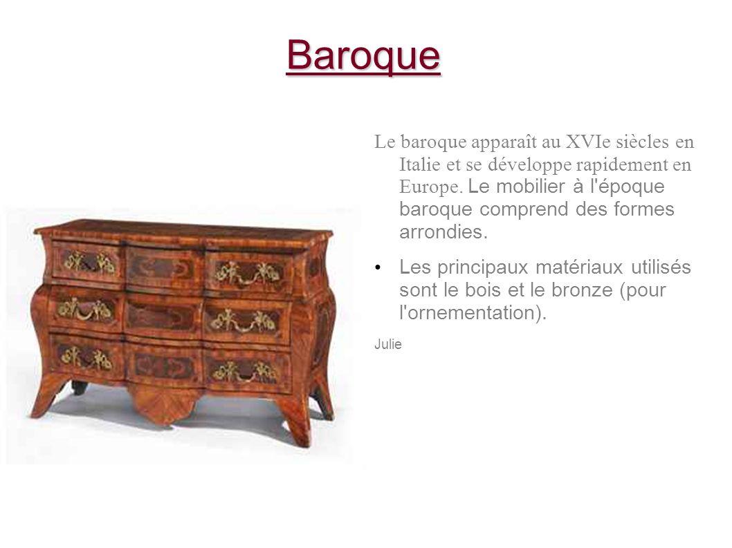 Baroque Le baroque apparaît au XVIe siècles en Italie et se développe rapidement en Europe. Le mobilier à l'époque baroque comprend des formes arrondi