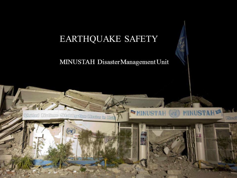 EARTHQUAKE SAFETY MINUSTAH Disaster Management Unit