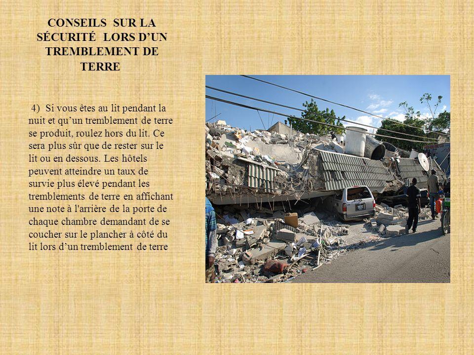 CONSEILS SUR LA SÉCURITÉ LORS DUN TREMBLEMENT DE TERRE 4) Si vous êtes au lit pendant la nuit et quun tremblement de terre se produit, roulez hors du