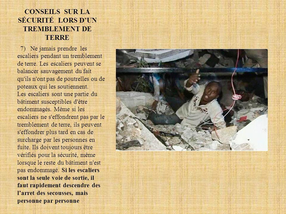 CONSEILS SUR LA SÉCURITÉ LORS DUN TREMBLEMENT DE TERRE 7) Ne jamais prendre les escaliers pendant un tremblement de terre.