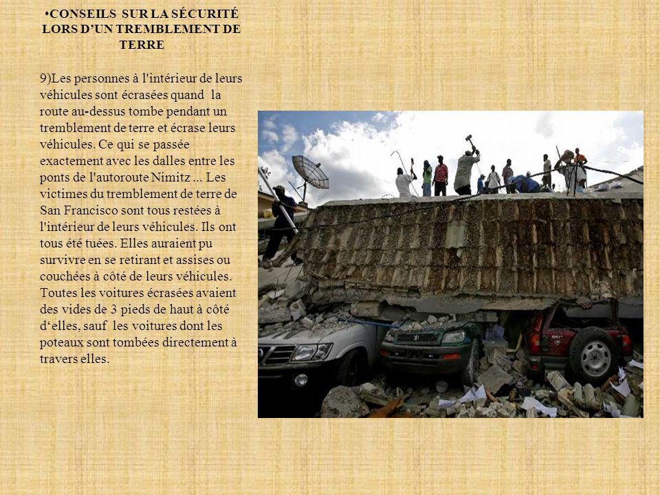 CONSEILS SUR LA SÉCURITÉ LORS DUN TREMBLEMENT DE TERRE 9)Les personnes à l intérieur de leurs véhicules sont écrasées quand la route au-dessus tombe pendant un tremblement de terre et écrase leurs véhicules.