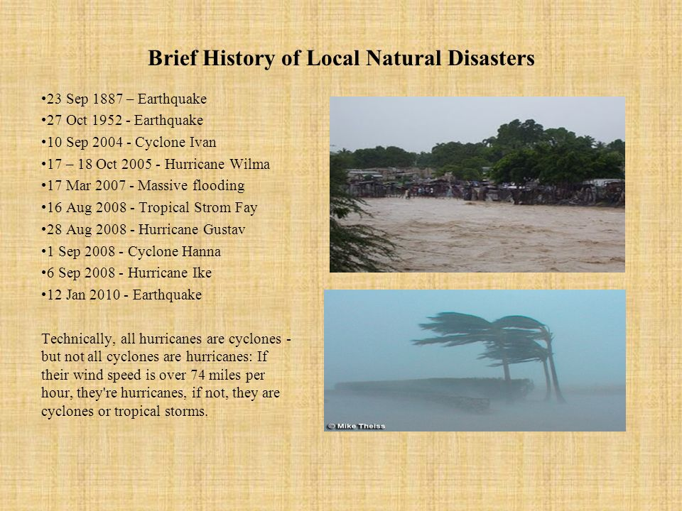 Brief History of Local Natural Disasters 23 Sep 1887 – Earthquake 27 Oct 1952 - Earthquake 10 Sep 2004 - Cyclone Ivan 17 – 18 Oct 2005 - Hurricane Wil