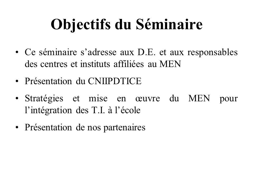Objectifs du Séminaire Ce séminaire sadresse aux D.E. et aux responsables des centres et instituts affiliées au MEN Présentation du CNIIPDTICE Stratég