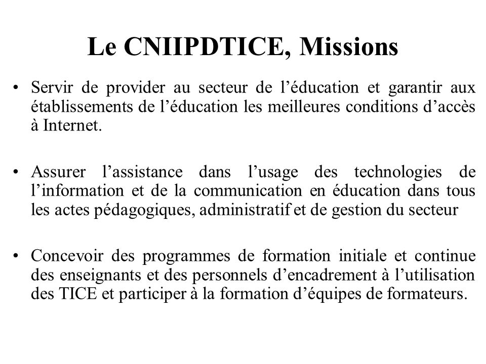 Le CNIIPDTICE, Missions Servir de provider au secteur de léducation et garantir aux établissements de léducation les meilleures conditions daccès à In