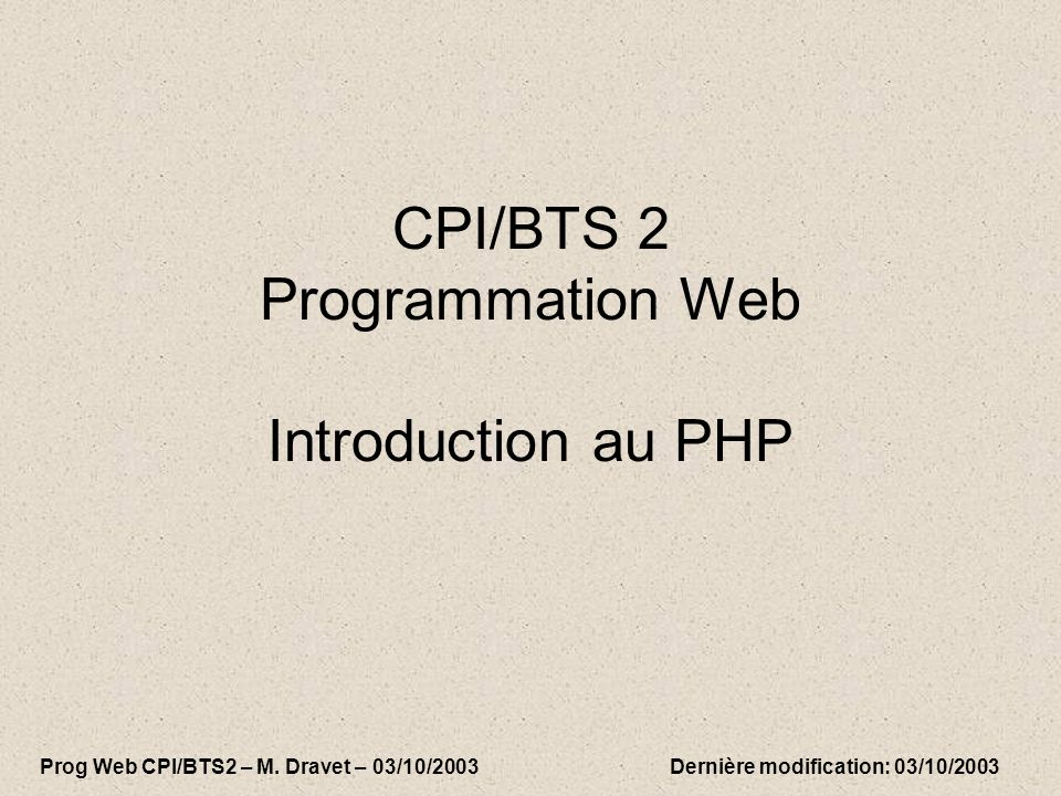 CPI/BTS 2 Programmation Web Introduction au PHP Prog Web CPI/BTS2 – M.