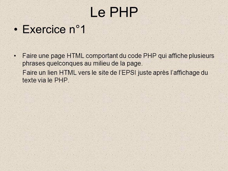 Le PHP Exercice n°1 Faire une page HTML comportant du code PHP qui affiche plusieurs phrases quelconques au milieu de la page.