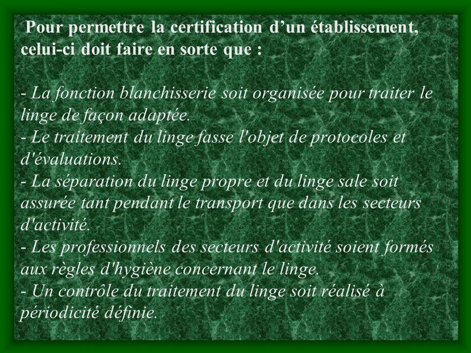 Pour permettre la certification dun établissement, celui-ci doit faire en sorte que : - La fonction blanchisserie soit organisée pour traiter le linge de façon adaptée.
