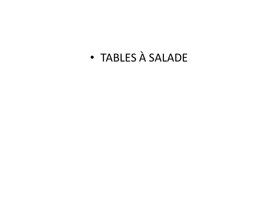 TABLES À SALADE