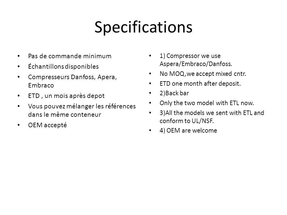 Specifications Pas de commande minimum Échantillons disponibles Compresseurs Danfoss, Apera, Embraco ETD, un mois après depot Vous pouvez mélanger les références dans le même conteneur OEM accepté 1) Compressor we use Aspera/Embraco/Danfoss.