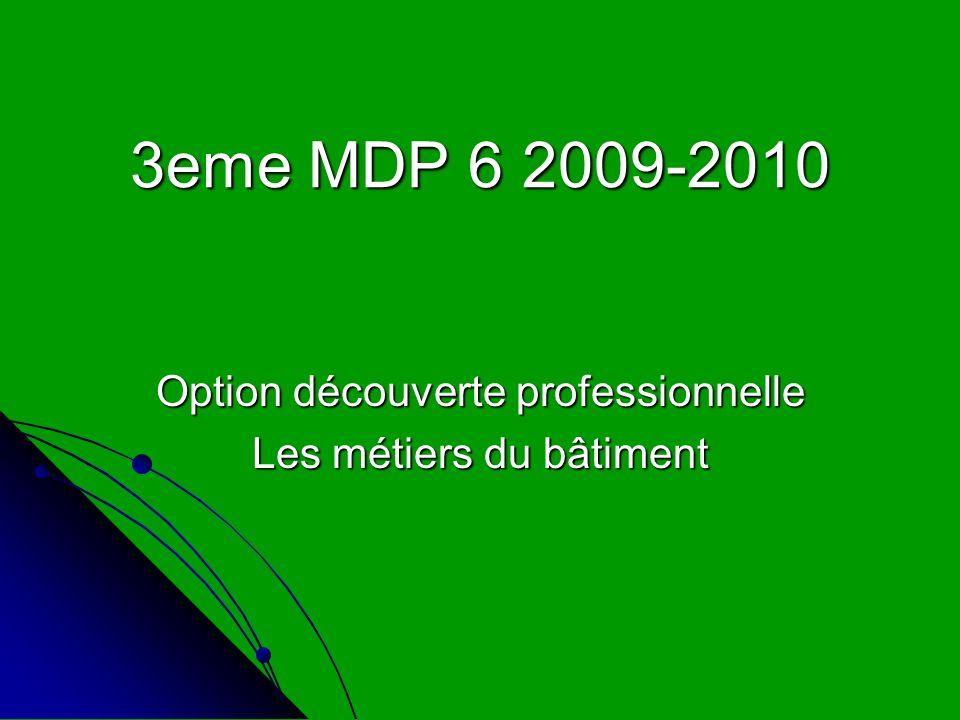3eme MDP 6 2009-2010 Option découverte professionnelle Les métiers du bâtiment