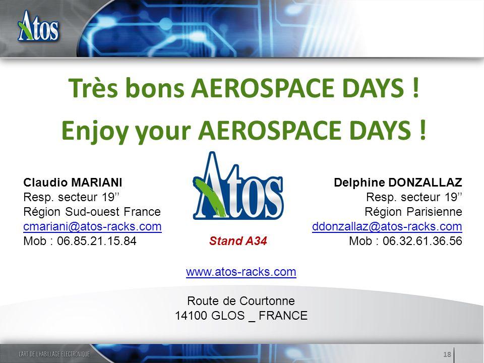 18 Très bons AEROSPACE DAYS ! Enjoy your AEROSPACE DAYS ! Claudio MARIANI Resp. secteur 19 Région Sud-ouest France cmariani@atos-racks.com Mob : 06.85