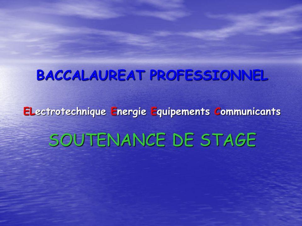 BACCALAUREAT PROFESSIONNEL ELectrotechnique Energie Equipements Communicants SOUTENANCE DE STAGE