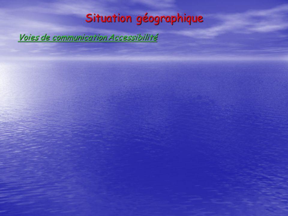 Situation géographique Voies de communication Accessibilité