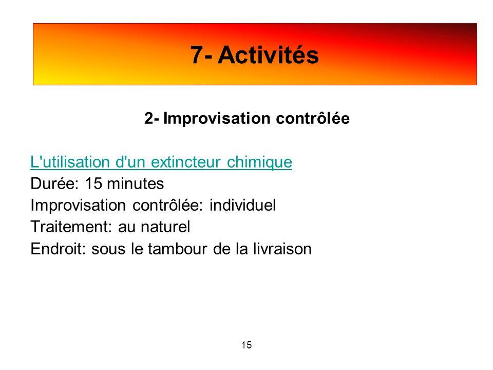 2- Improvisation contrôlée L'utilisation d'un extincteur chimique Durée: 15 minutes Improvisation contrôlée: individuel Traitement: au naturel Endroit