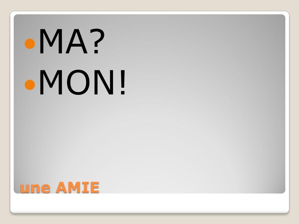 une AMIE MA? MON!