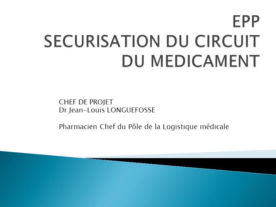 CHEF DE PROJET Dr Jean-Louis LONGUEFOSSE Pharmacien Chef du Pôle de la Logistique médicale