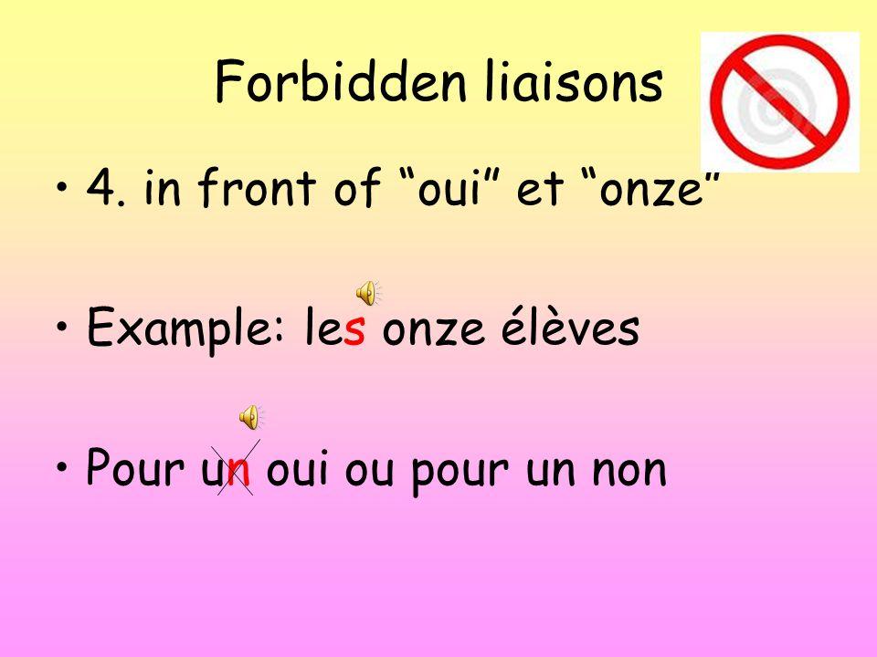 Forbidden liaisons 4. in front of oui et onze Example: les onze élèves Pour un oui ou pour un non