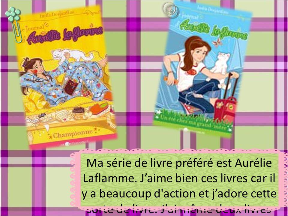 Ma série de livre préféré est Aurélie Laflamme. Jaime bien ces livres car il y a beaucoup d'action et jadore cette sorte de livre. J'ai même deux livr