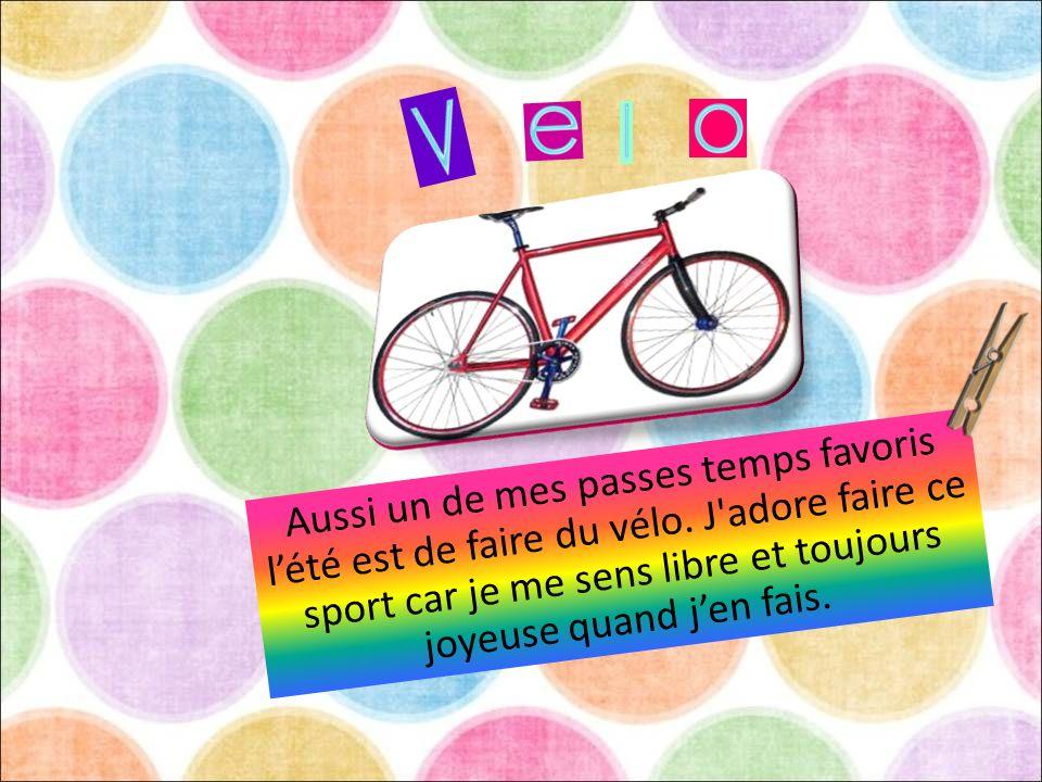 Aussi un de mes passes temps favoris lété est de faire du vélo. J'adore faire ce sport car je me sens libre et toujours joyeuse quand jen fais.