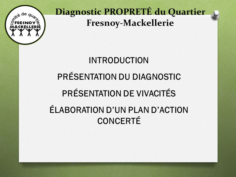 Diagnostic PROPRETÉ du Quartier Fresnoy-Mackellerie INTRODUCTION PRÉSENTATION DU DIAGNOSTIC PRÉSENTATION DE VIVACITÉS ÉLABORATION DUN PLAN DACTION CONCERTÉ