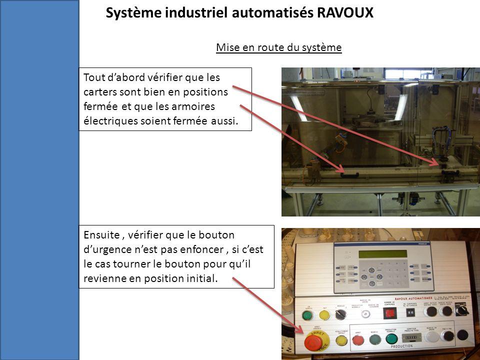 Système industriel automatisés RAVOUX Mise en route du système Tout dabord vérifier que les carters sont bien en positions fermée et que les armoires électriques soient fermée aussi.