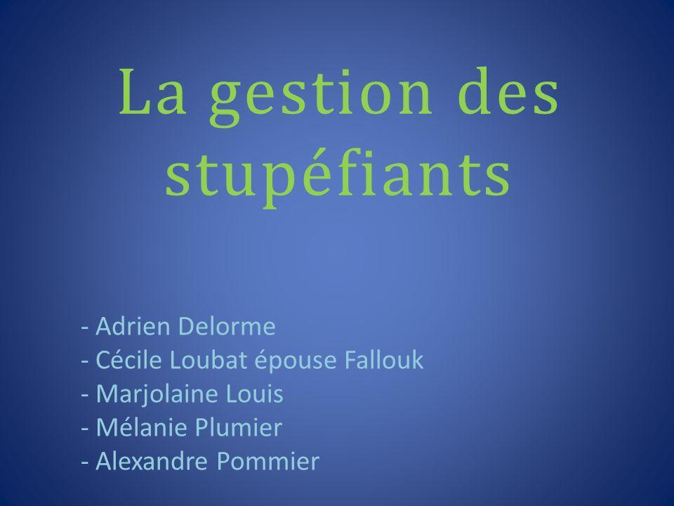 La gestion des stupéfiants - Adrien Delorme - Cécile Loubat épouse Fallouk - Marjolaine Louis - Mélanie Plumier - Alexandre Pommier