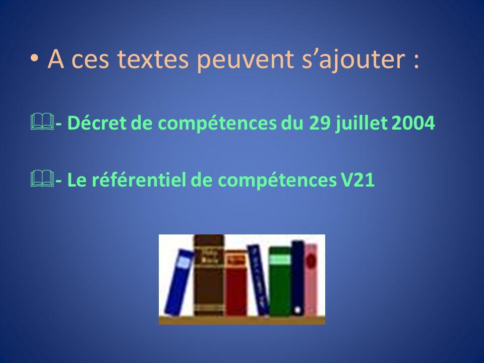 A ces textes peuvent sajouter : - Décret de compétences du 29 juillet 2004 - Le référentiel de compétences V21
