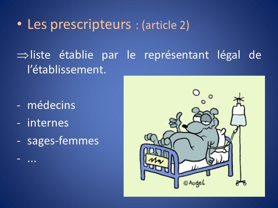 Les prescripteurs : (article 2) liste établie par le représentant légal de létablissement. -médecins -internes -sages-femmes -...