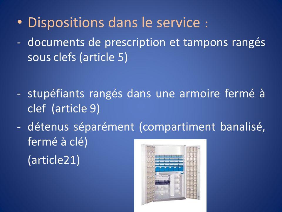 Dispositions dans le service : -documents de prescription et tampons rangés sous clefs (article 5) -stupéfiants rangés dans une armoire fermé à clef (