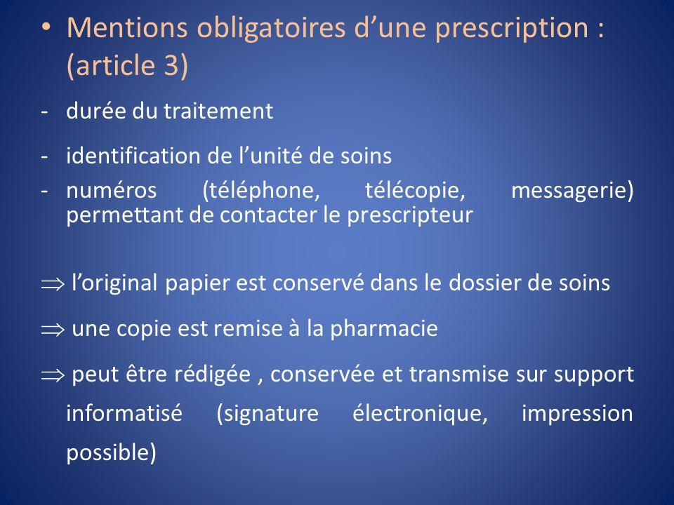 Mentions obligatoires dune prescription : (article 3) -durée du traitement -identification de lunité de soins -numéros (téléphone, télécopie, messager