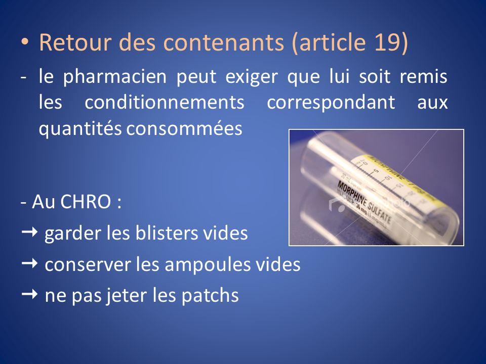 Retour des contenants (article 19) -le pharmacien peut exiger que lui soit remis les conditionnements correspondant aux quantités consommées - Au CHRO