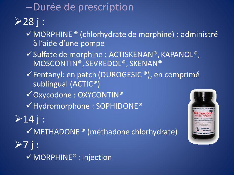 – Durée de prescription 28 j : MORPHINE ® (chlorhydrate de morphine) : administré à laide dune pompe Sulfate de morphine : ACTISKENAN®, KAPANOL®, MOSC
