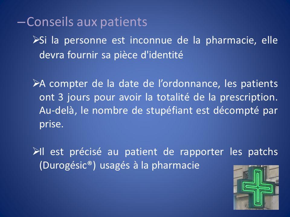 – Conseils aux patients Si la personne est inconnue de la pharmacie, elle devra fournir sa pièce d'identité A compter de la date de lordonnance, les p