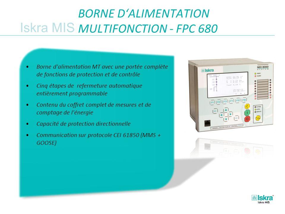 Iskra MIS BORNE DALIMENTATION MULTIFONCTION - FPC 680 Borne d alimentation MT avec une portée complète de fonctions de protection et de contrôle Cinq étapes de refermeture automatique entièrement programmable Contenu du coffret complet de mesures et de comptage de l énergie Capacité de protection directionnelle Communication sur protocole CEI 61850 (MMS + GOOSE)