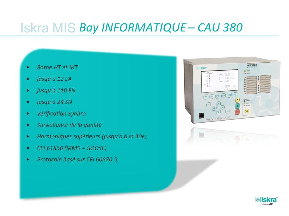 Iskra MIS Borne HT et MT jusqu à 12 EA jusqu à 110 EN jusqu à 24 SN Vérification Synhro Surveillance de la qualité Harmoniques supérieurs (jusqu à à la 40e) CEI 61850 (MMS + GOOSE) Protocole basé sur CEI 60870-5 Bay INFORMATIQUE – CAU 380