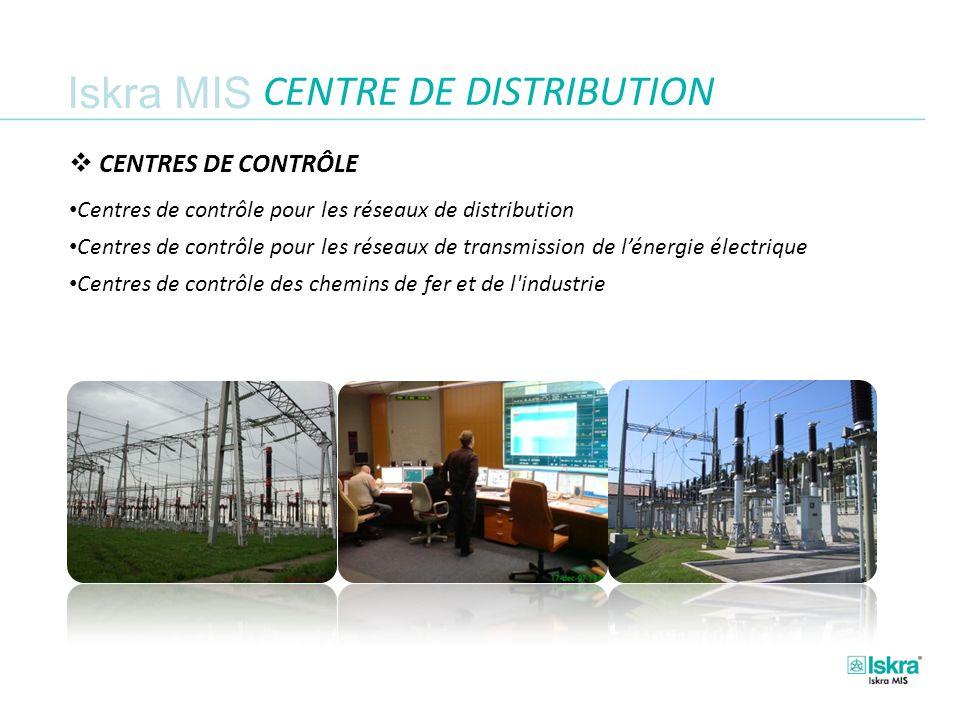 Iskra MIS CENTRE DE DISTRIBUTION CENTRES DE CONTRÔLE Centres de contrôle pour les réseaux de distribution Centres de contrôle pour les réseaux de transmission de lénergie électrique Centres de contrôle des chemins de fer et de l industrie