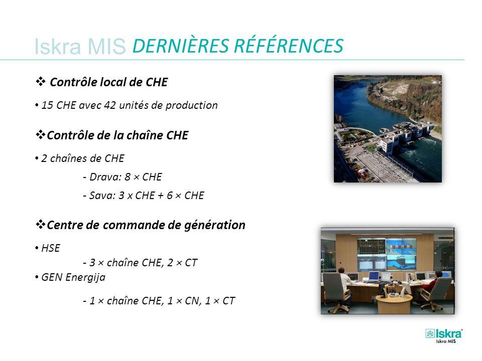 Iskra MIS DERNIÈRES RÉFÉRENCES Contrôle local de CHE 15 CHE avec 42 unités de production Contrôle de la chaîne CHE 2 chaînes de CHE - Drava: 8 × CHE - Sava: 3 x CHE + 6 × CHE Centre de commande de génération HSE - 3 × chaîne CHE, 2 × CT GEN Energija - 1 × chaîne CHE, 1 × CN, 1 × CT